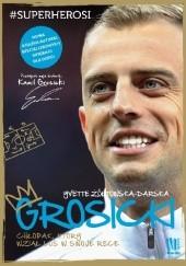 Okładka książki Grosicki. Chłopak, który wziął los w swoje ręce Yvette Żółtowska-Darska