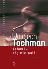 Okładka książki Schodów się nie pali Wojciech Tochman