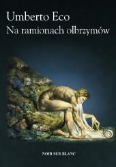 Okładka książki Na ramionach olbrzymów Umberto Eco