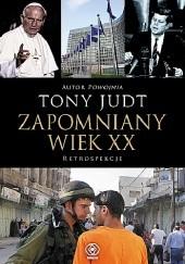 Okładka książki Zapomniany wiek XX. Retrospekcje Tony Judt