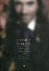 Okładka książki Narodziny twierdzenia, czyli matematyka na gorąco Cédric Villani