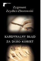 Okładka książki Kardynalny błąd / Za dużo kobiet Zygmunt Zeydler-Zborowski