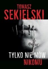 Okładka książki Tylko nie mów nikomu Tomasz Sekielski