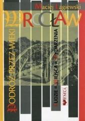 Okładka książki Wrocław. Podróż przez wieki t.2 Maciej Łagiewski