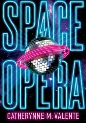 Okładka książki Space Opera Catherynne M. Valente
