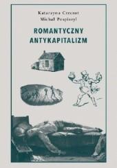 Okładka książki Romantyczny antykapitalizm Michał Pospiszyl,Katarzyna Czeczot