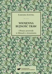 Okładka książki Wiosenna bujność traw. Obrazy przyrody w filmach o dorastaniu Karolina Kostyra