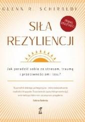Okładka książki Siła rezyliencji. Jak poradzić sobie ze stresem, traumą i przeciwnościami losu Glenn R. Schiraldi