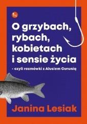 Okładka książki O grzybach, rybach, kobietach i sensie życia, czyli rozmówki z Alusiem Curunią Janina Lesiak