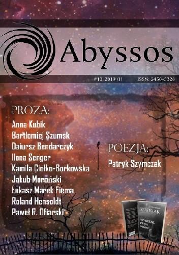 Okładka książki Abyssos #10, 2019 (1) Dariusz Bednarczyk,Kamila Ciołko-Borkowska,Łukasz Marek Fiema,Bartłomiej Szumski,Patryk Szymczak