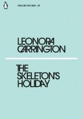 Okładka książki The Skeletons Holiday Leonora Carrington