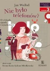 Okładka książki Nie było telefonów? O córkach, ojcach i wynalazkach Jan Wróbel