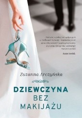 Okładka książki Dziewczyna bez makijażu Zuzanna Arczyńska
