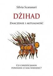 Okładka książki Dżihad. Znaczenie i aktualność Silvia Scaranari