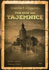 Okładka książki Ten dom ma tajemnicę Joanna Lamparska