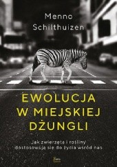 Okładka książki Ewolucja w miejskiej dżungli. Jak zwierzęta i rośliny dostosowują się do życia wśród nas Menno Schilthuizen