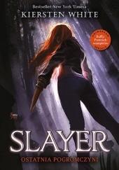 Okładka książki Slayer. Ostatnia pogromczyni Kiersten White