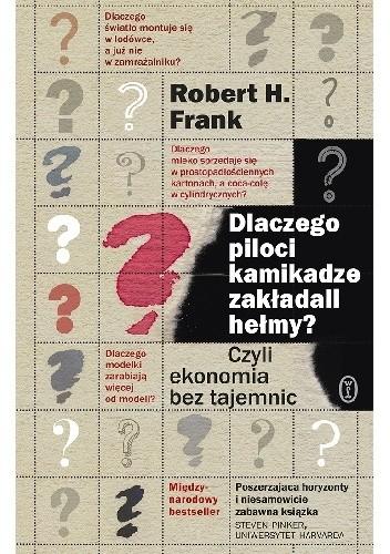 Okładka książki Dlaczego piloci kamikadze zakładali hełmy? Czyli ekonomia bez tajemnic Robert H. Frank