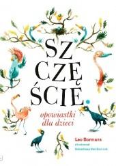 Okładka książki Szczęście. Opowiastki dla dzieci Leo Bormans,Sebastiaan Van Doninck