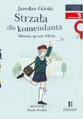 Okładka książki Strzała dla komendanta Jarosław Górski