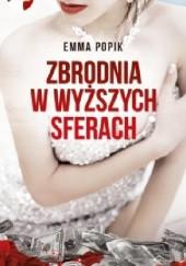 Okładka książki Zbrodnia w wyższych sferach Emma Popik