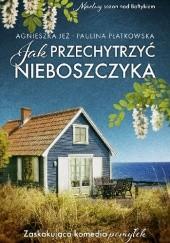 Okładka książki Jak przechytrzyć nieboszczyka Agnieszka Jeż,Paulina Płatkowska