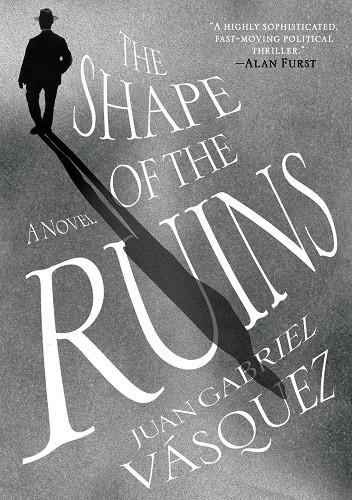 Okładka książki The Shape of the Ruins Juan Gabriel Vásquez