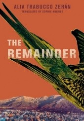 Okładka książki The Remainder Alia Trabucco Zerán