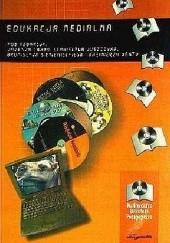 Okładka książki Edukacja medialna Janusz Gajda,Stanisław Juszczyk,Bronisław Siemieniecki,Kazimierz Wenta