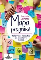 Okładka książki Mapa pragnień. Holistyczne narzędzie do spełniania marzeń Danielle LaPorte