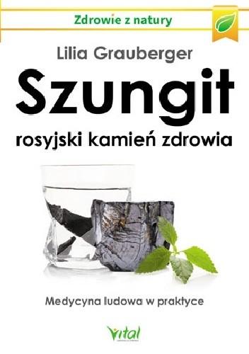 Okładka książki Szungit. Rosyjski kamień zdrowia. Medycyna ludowa w praktyce Lilia Grauberger