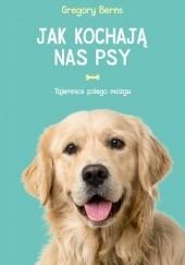 Okładka książki Jak kochają nas psy. Tajemnice psiego mózgu Gregory Berns