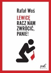 Okładka książki Lewicę racz nam zwrócić, Panie! Rafał Woś