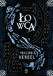 Okładka książki Łowca Paulina Hendel