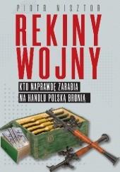 Okładka książki Rekiny wojny. Kto zarabia na handlu polską bronią Piotr Nisztor