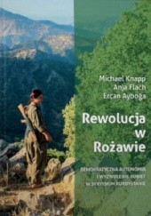 Okładka książki Rewolucja w Rożawie. Demokratyczna autonomia i wyzwolenie kobiet w syryjskim Kurdystanie Michael Knapp,Anja Flach,Ercan Ayboğa