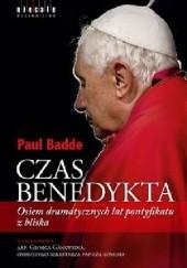 Okładka książki Czas Benedykta. Osiem dramatycznych lat pontyfikatu z bliska Paul Badde