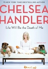 Okładka książki Life Will Be the Death of Me Chelsea Joy Handler