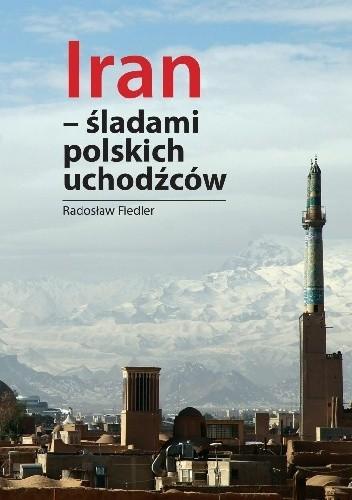 Okładka książki Iran - śladami polskich uchodźców Radosław Fiedler