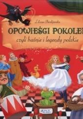Okładka książki Opowieści pokoleń czyli baśnie i legendy polskie. Liliana Bardijewska