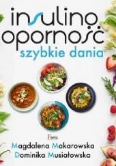 Okładka książki Insulinooporność. Szybkie dania Magdalena Makarowska,Dominika Musiałowska