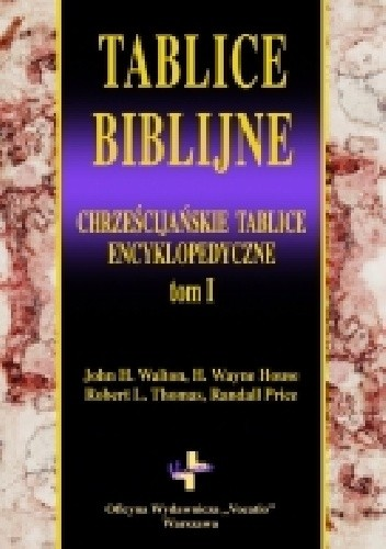 Okładka książki Tablice biblijne. Chrześcijańskie Tablice Biblijne. Tom I H. Wayne House,Randall Price,Robert L. Thomas,John Walton