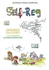 Okładka książki Self-Reg. Opowieści dla dzieci o tym, jak działać, gdy emocje biorą górę Agnieszka Stążka-Gawrysiak