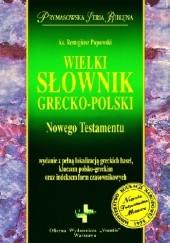 Okładka książki Wielki słownik grecko-polski Nowego Testamentu Remigiusz Popowski