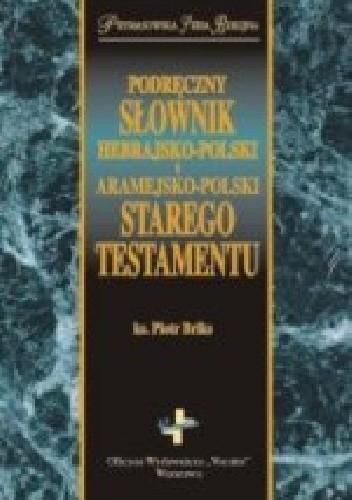 Okładka książki Podręczny słownik hebrajsko-polski i aramejsko-polski Starego Testamentu Piotr Briks