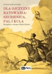 Okładka książki Dla ojczyzny ratowania: szubienica, pal i kula. Dyscyplina w dawnym Wojsku Polskim Piotr Korczyński