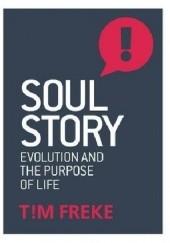 Okładka książki Soul Story: Evolution and The Purpose of Life Timothy Freke