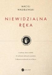 Okładka książki Niewidzialna ręka Maciej Wasielewski