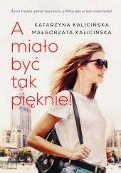 Okładka książki A miało być tak pięknie Małgorzata Kalicińska,Katarzyna Kalicińska
