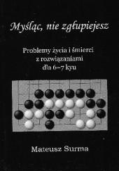 Okładka książki Myśląc, nie zgłupiejesz. Problemy życia i śmierci z rozwiązaniami dla 6-7 kyu